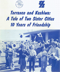 Torrance and Kashiwa: A Tale of Two Sister Cities 10 Years of Friendship